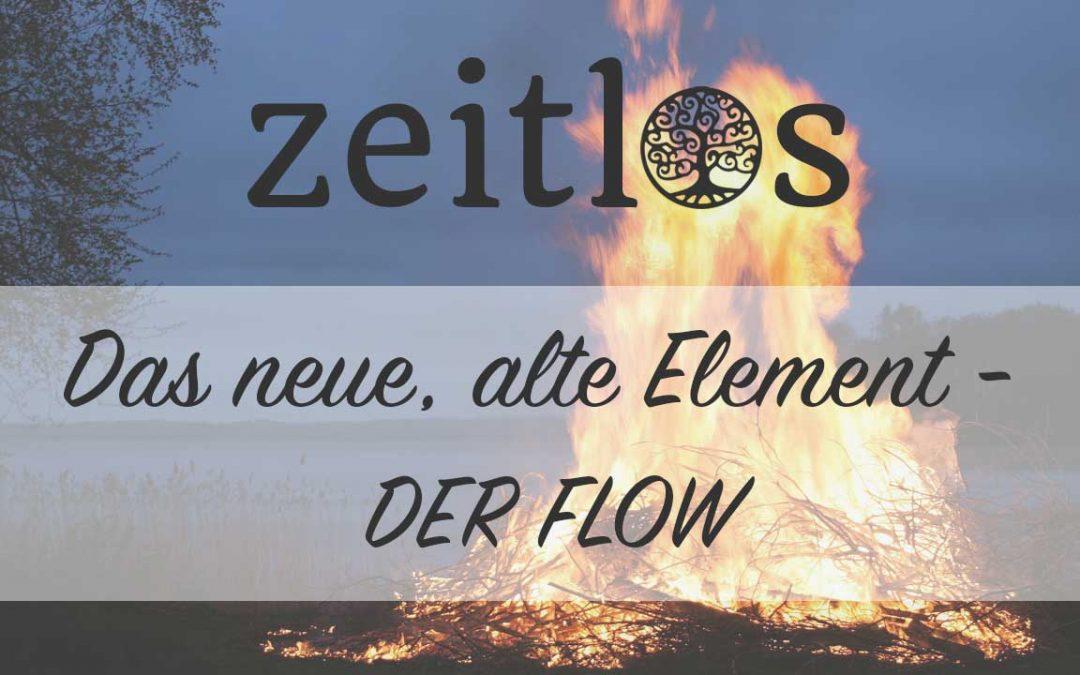 Das neue, alte Element – der Flow